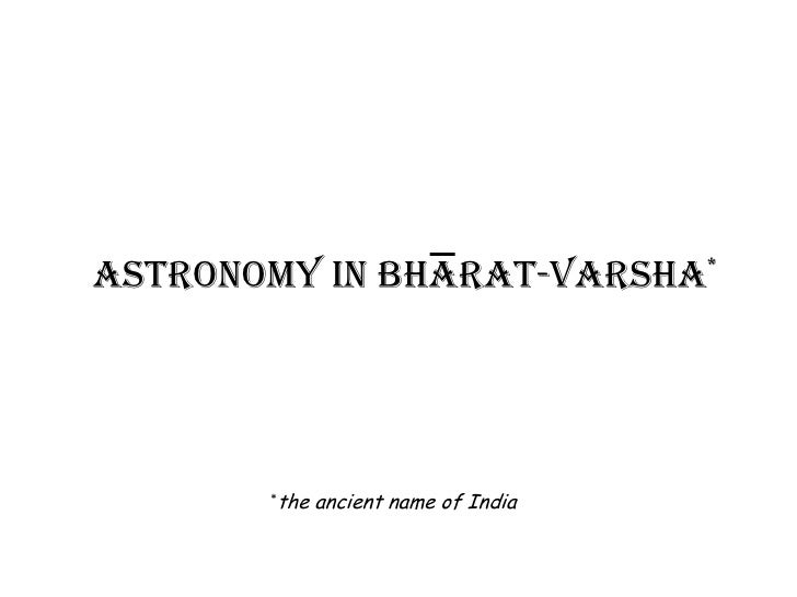 Astronomy in Bharat-varsha*       *the   ancient name of India