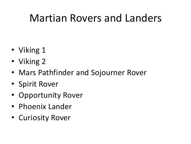 Martian Rovers and Landers • • • • • • •  Viking 1 Viking 2 Mars Pathfinder and Sojourner Rover Spirit Rover Opportunity R...