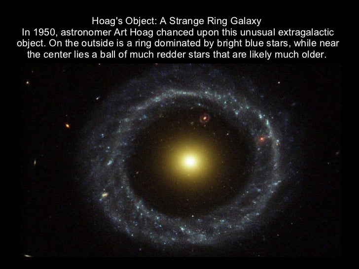 Hoag's Object: A Strange Ring Galaxy  In 1950, astronomer Art Hoag chanced upon this unusual extragalactic object. On the ...