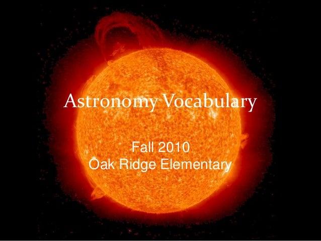 Astronomy Vocabulary Fall 2010 Oak Ridge Elementary