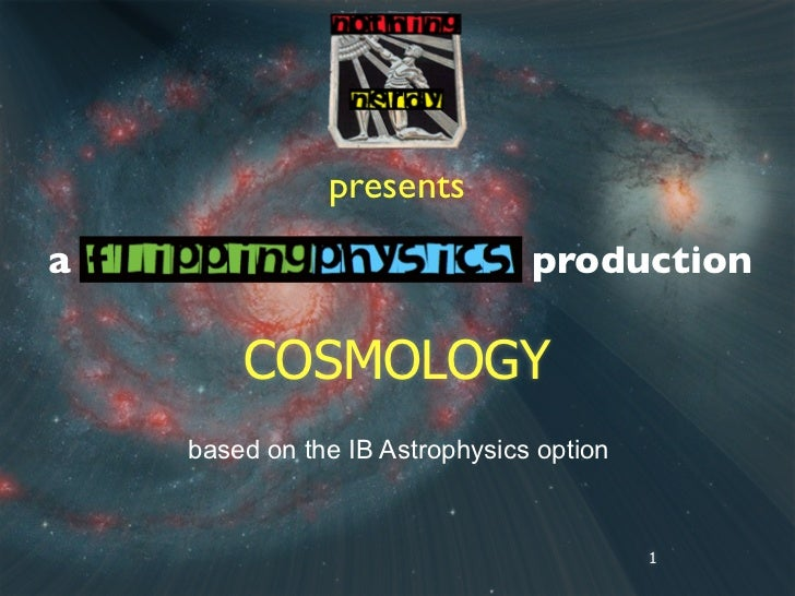 presentsa                               production        COSMOLOGY    based on the IB Astrophysics option                ...
