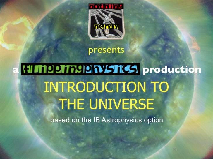 presentsa                               production    INTRODUCTION TO      THE UNIVERSE    based on the IB Astrophysics op...