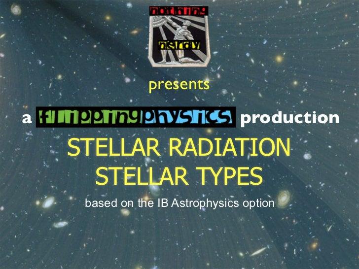 presentsa                                production    STELLAR RADIATION      STELLAR TYPES     based on the IB Astrophysi...