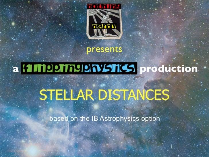 presentsa                                production    STELLAR DISTANCES     based on the IB Astrophysics option          ...