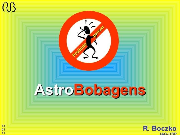 Astro Bobagens R. Boczko IAG-USP 13 01 11 Proibido  pensar