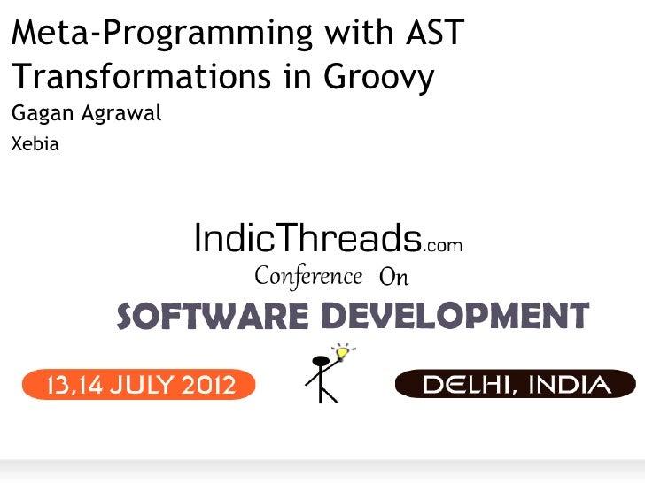 Meta-Programming with ASTTransformations in GroovyGagan AgrawalXebia