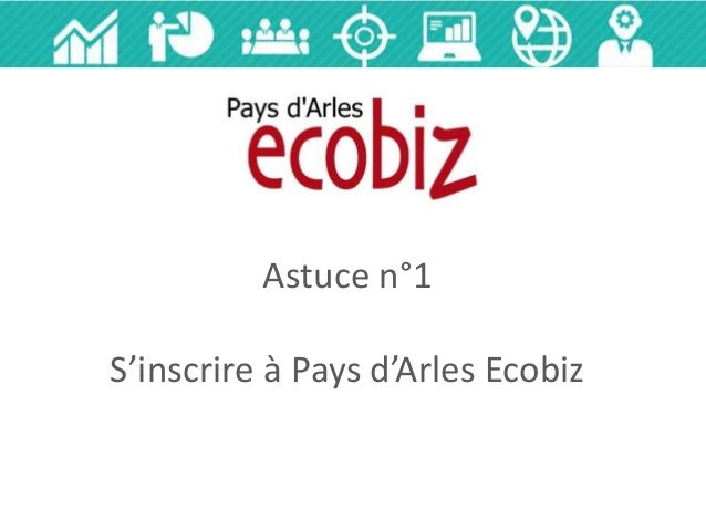 Astuce n°1 S'inscrire à Pays d'Arles Ecobiz