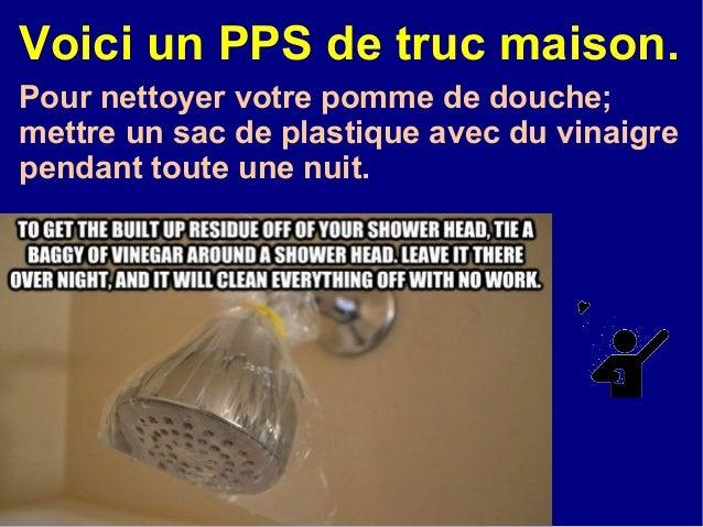 Voici un PPS de truc maison. Pour nettoyer votre pomme de douche; mettre un sac de plastique avec du vinaigre pendant tout...
