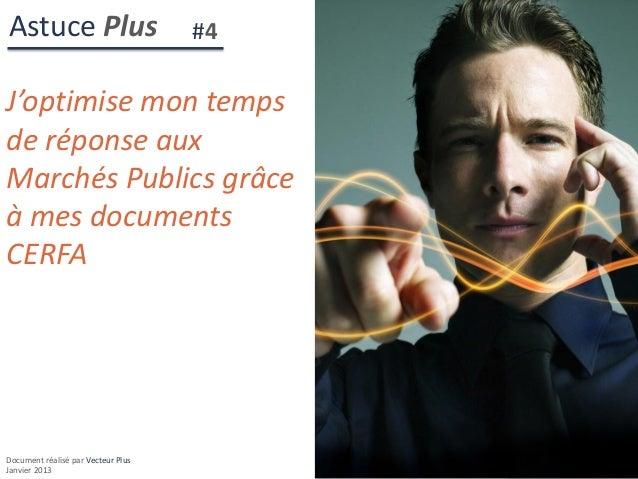 Astuce Plus                         #4J'optimise mon tempsde réponse auxMarchés Publics grâceà mes documentsCERFADocument ...