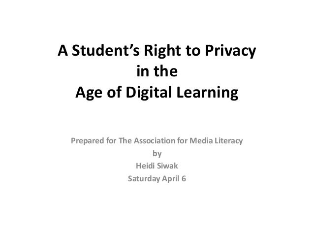 A Student's Right to Privacy          in the  Age of Digital Learning Prepared for The Association for Media Literacy     ...