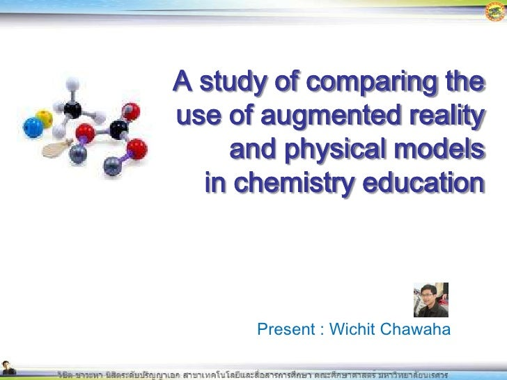A study of comparing the use of augmented reality and physical models in chemistry education