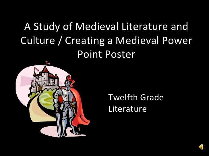 A Study of Medieval Literature and Culture / Creating a Medieval Power Point Poster Twelfth Grade Literature