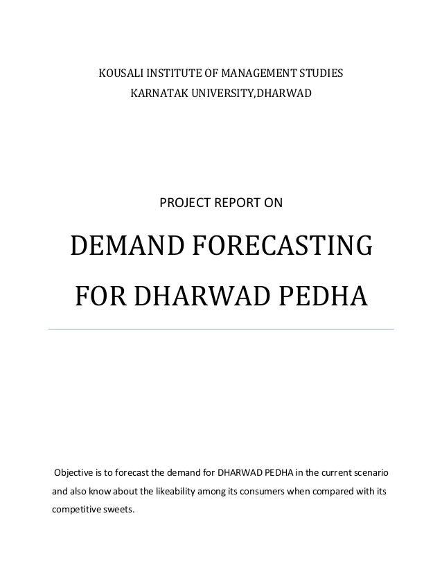 KOUSALI INSTITUTE OF MANAGEMENT STUDIES KARNATAK UNIVERSITY,DHARWAD  PROJECT REPORT ON  DEMAND FORECASTING FOR DHARWAD PED...