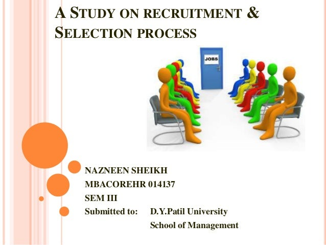 study on the selection process Unit 13: recruitment and selection in business unit code:  learners will study selection and recruitment  prepare pre-interview material for the selection process.