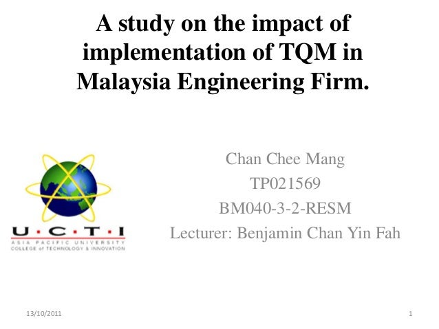 A study on the impact of             implementation of TQM in             Malaysia Engineering Firm.                      ...