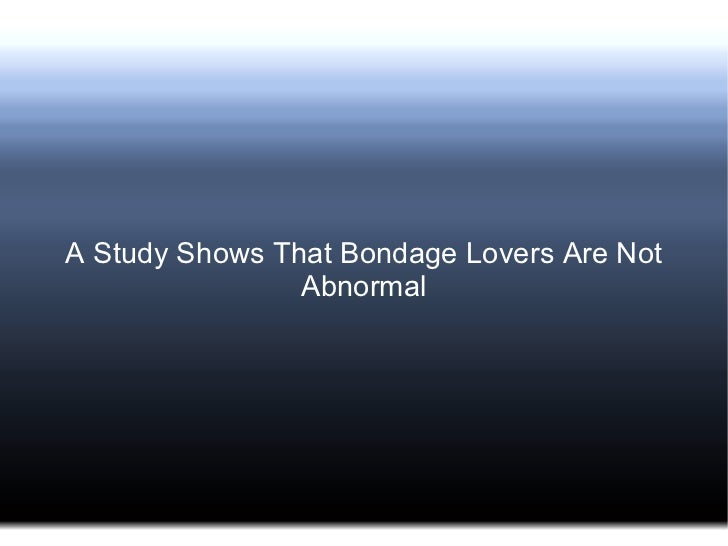 A study shows that bondage lovers are not abnormal