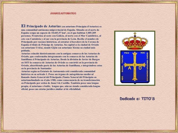 El  Principado de Asturias  (en asturiano Principáu d'Asturies) es una comunidad autónoma uniprovincial de España. Situada...