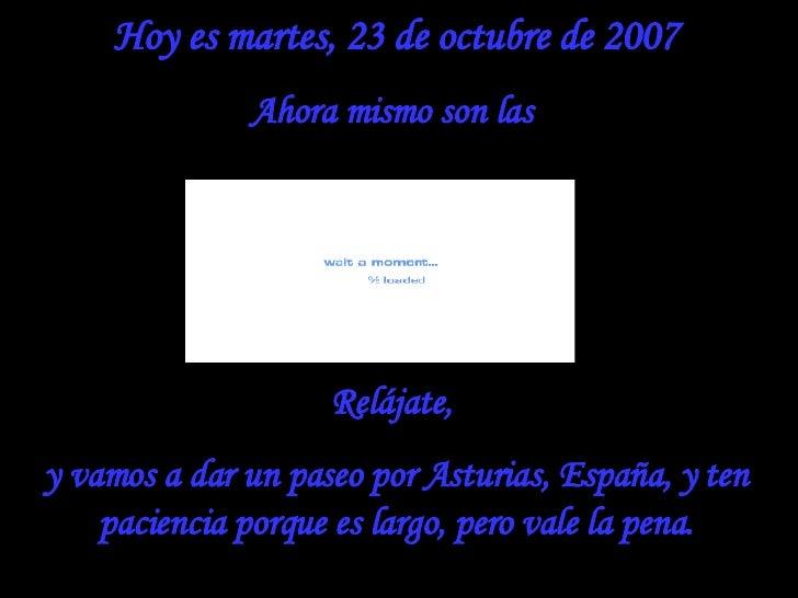 Hoy es  jueves, 28 de mayo de 2009 Ahora mismo son las  Relájate,  y vamos a dar un paseo por Asturias, España, y ten paci...
