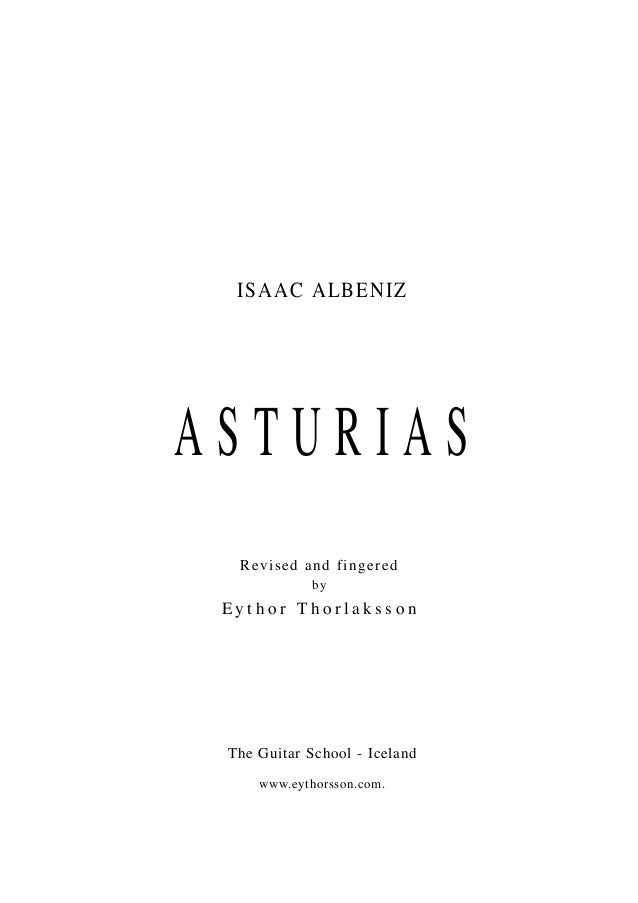 ISAAC ALBENIZ A S T U R I A S Revised and fingered by E y t h o r T h o r l a k s s o n The Guitar School - Iceland www.ey...