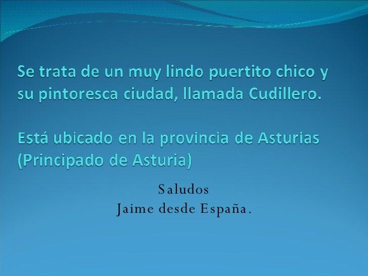 Saludos Jaime desde España.