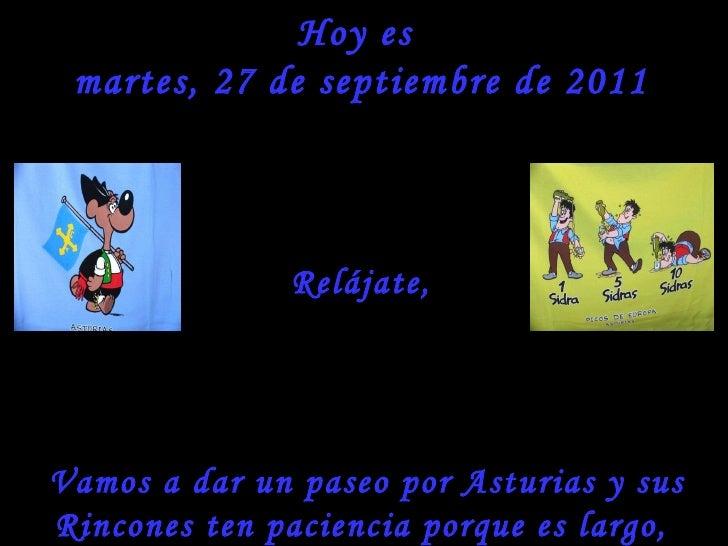 Hoy es  martes, 27 de septiembre de 2011 Relájate, Vamos a dar un paseo por Asturias y sus Rincones ten paciencia porque e...