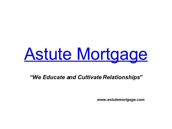 Astute Mortgage Presentation