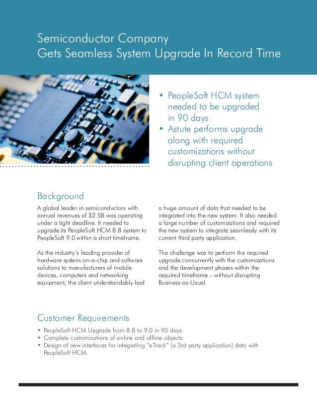 BackgroundCustomer RequirementsSemiconductor CompanyGets Seamless System Upgrade In Record Time•PeopleSoft HCM system ne...