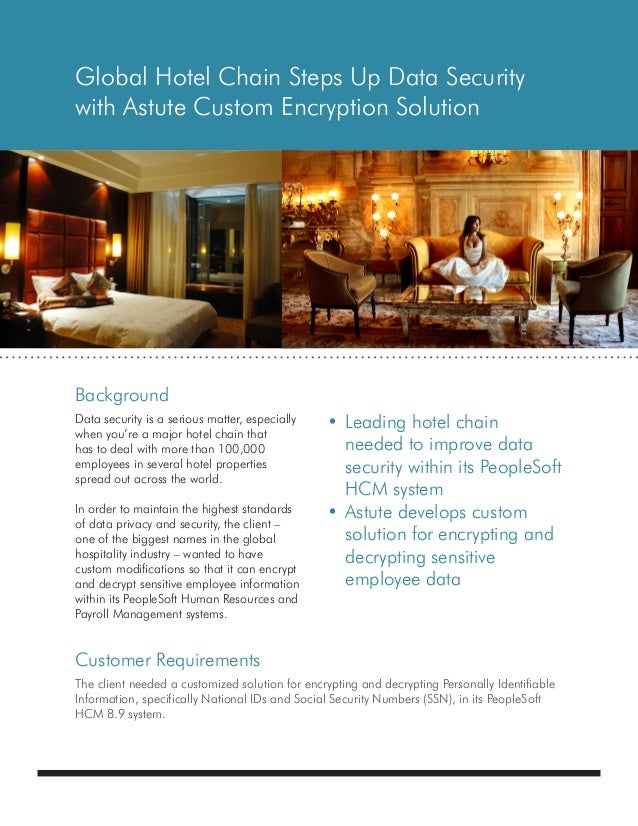 BackgroundCustomer RequirementsGlobal Hotel Chain Steps Up Data Securitywith Astute Custom Encryption Solution•Leading ho...