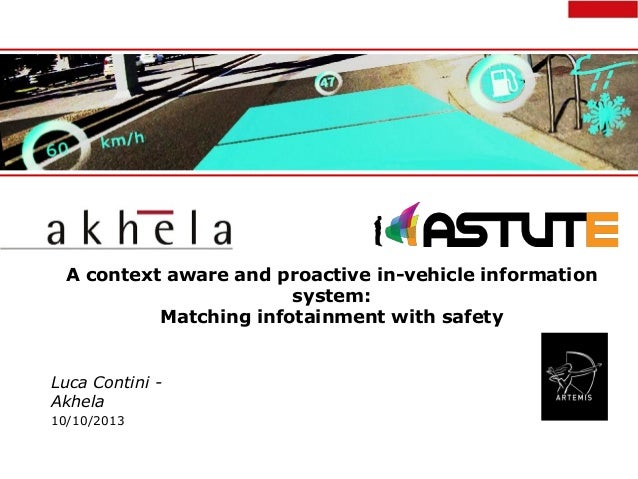 A context aware and proactive in-vehicle information system: Matching infotainment with safety  Luca Contini Akhela 10/10/...
