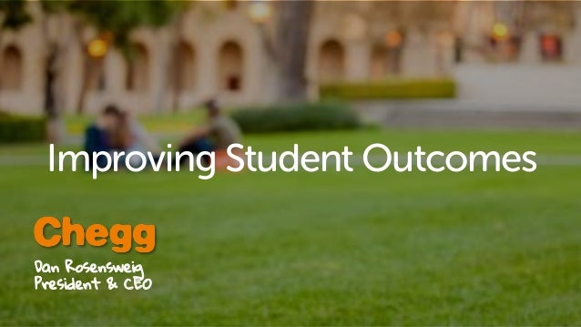 Improving Student Outcomes Dan Rosensweig President & CEO