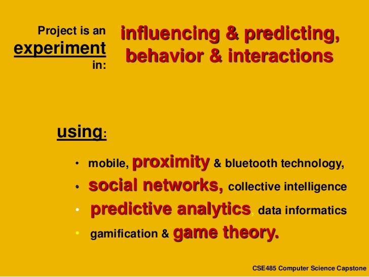influencing & predicting,  Project is anexperiment behavior & interactions        in:     using:         • mobile, proximi...