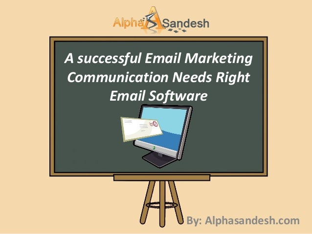 A successful email marketing communication needs right email software