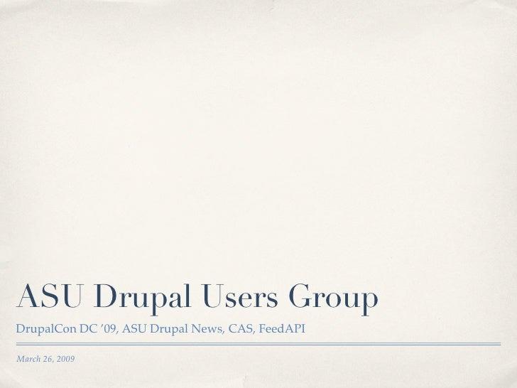 ASU Drupal Users Group DrupalCon DC '09, ASU Drupal News, CAS, FeedAPI  March 26, 2009