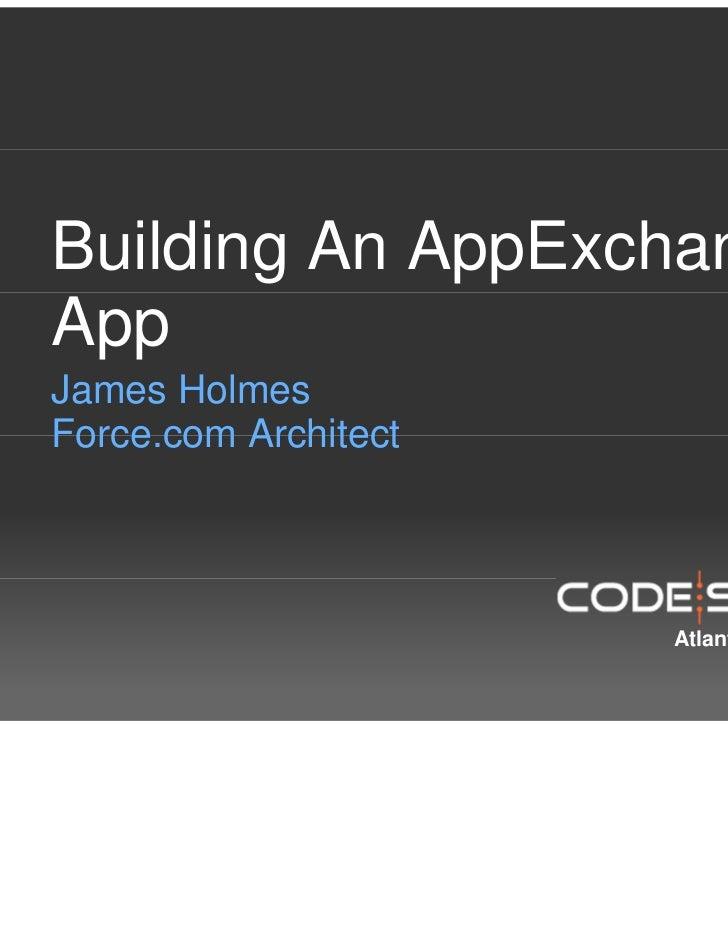 Building An AppExchangeAppJames HolmesForce.com Architect                      Atlanta • San Francisco