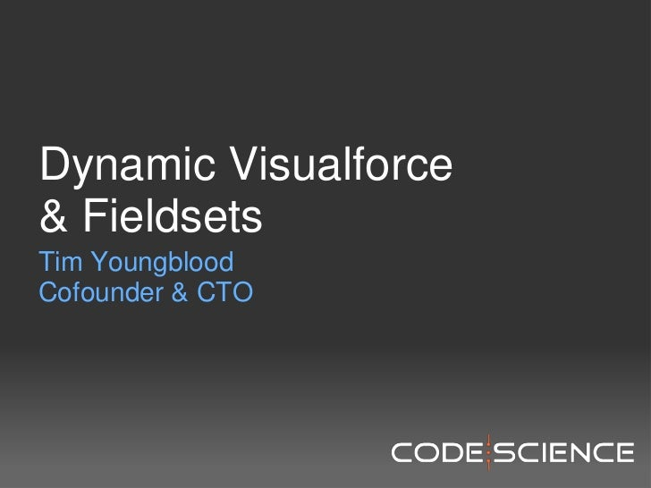Dynamic Visualforce& Fieldsets<br />Tim Youngblood<br />Cofounder & CTO<br />