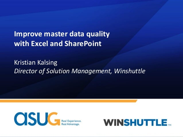 Improve master data quality with Excel and SharePoint Kristian Kalsing Director of Solution Management, Winshuttle