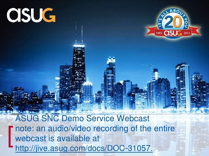 ASUG SNC Demo Service Webcast note: an audio/video recording of the entire webcast is available at http://jive.asug.com/do...