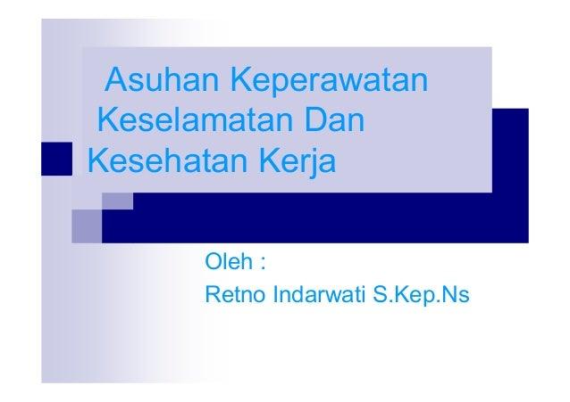 Asuhan Keperawatan Keselamatan Dan Kesehatan Kerja Oleh : Retno Indarwati S.Kep.Ns