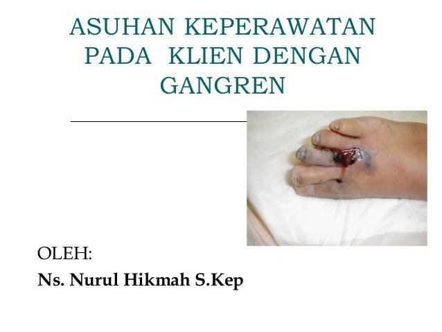 ASUHAN KEPERAWATAN    PADA KLIEN DENGAN        GANGRENOLEH:Ns. Nurul Hikmah S.Kep