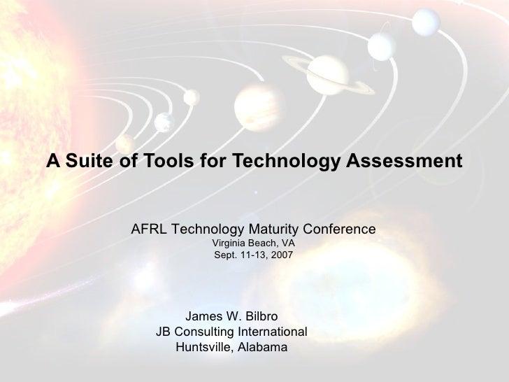 A Suite of Tools for Technology Assessment James W. Bilbro JB Consulting International Huntsville, Alabama AFRL Technology...