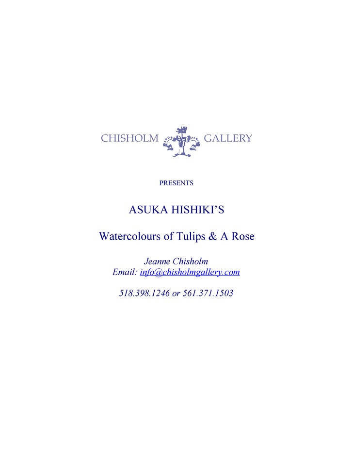 PRESENTS          ASUKA HISHIKI'S  Watercolours of Tulips & A Rose            Jeanne Chisholm   Email: info@chisholmgaller...