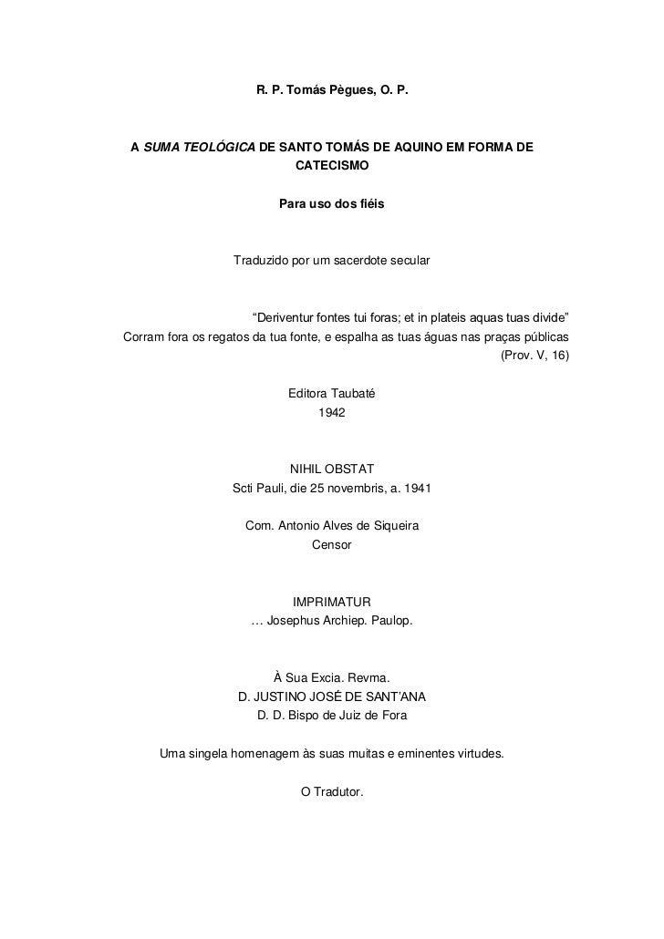 R. P. Tomás Pègues, O. P. A SUMA TEOLÓGICA DE SANTO TOMÁS DE AQUINO EM FORMA DE                               CATECISMO   ...