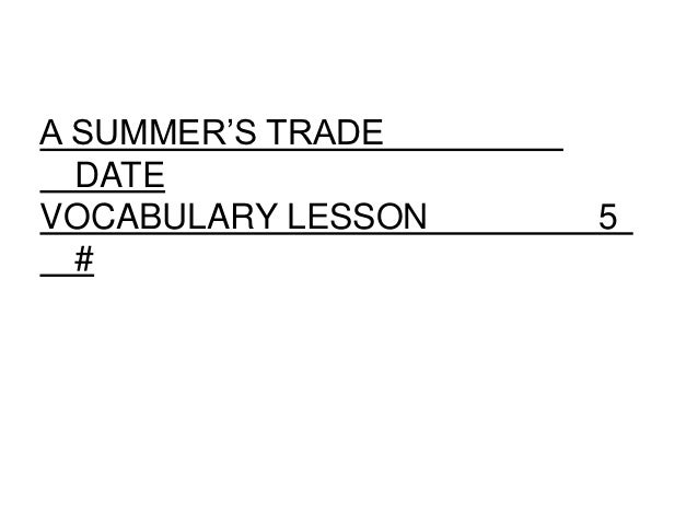 A SUMMER'S TRADE  DATEVOCABULARY LESSON   5  #