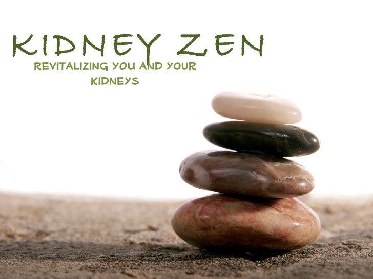 KIDNEY ZEN Revitalizing YOU and your kidneys