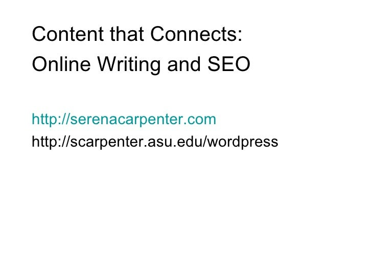 <ul><li>Content that Connects: </li></ul><ul><li>Online Writing and SEO </li></ul><ul><li>http://serenacarpenter.com </li>...
