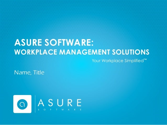 ASURE SOFTWARE:  WORKPLACE MANAGEMENT SOLUTIONS Your Workplace Simplified™  Name, Title  2012 Copyright© Asure Software. A...