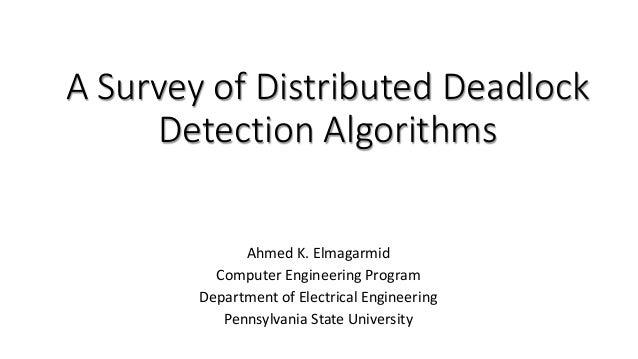 A Survey of Distributed Deadlock Detection Algorithms Ahmed K. Elmagarmid Computer Engineering Program Department of Elect...