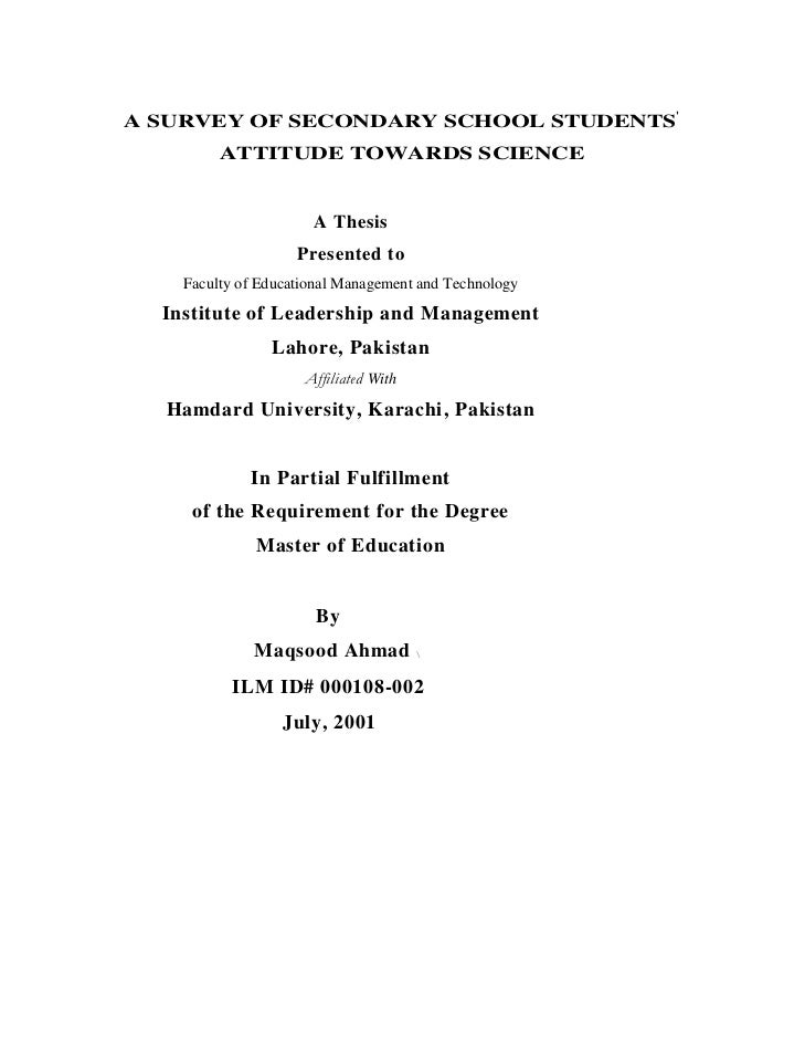 A SURVEY OF SECONDARY SCHOOL STUDENTS         ATTITUDE TOWARDS SCIENCE                      A Thesis                    Pr...