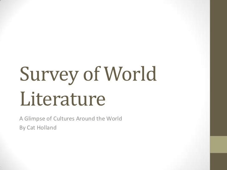 Survey of World Literature<br />A Glimpse of Cultures Around the World<br />By Cat Holland<br />