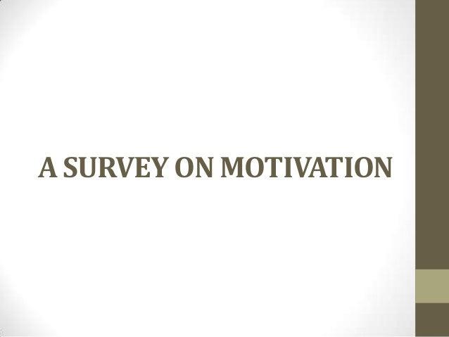 A SURVEY ON MOTIVATION